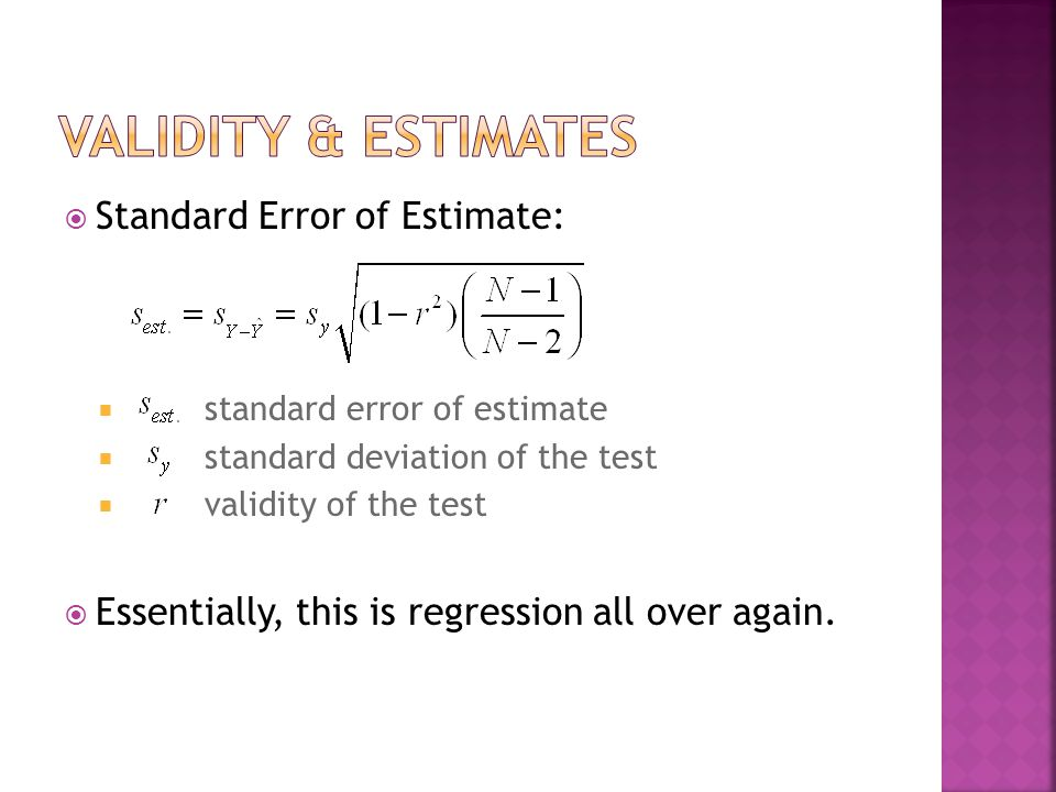  Standard Error of Estimate:  standard error of estimate  standard deviation of the test  validity of the test  Essentially, this is regression a