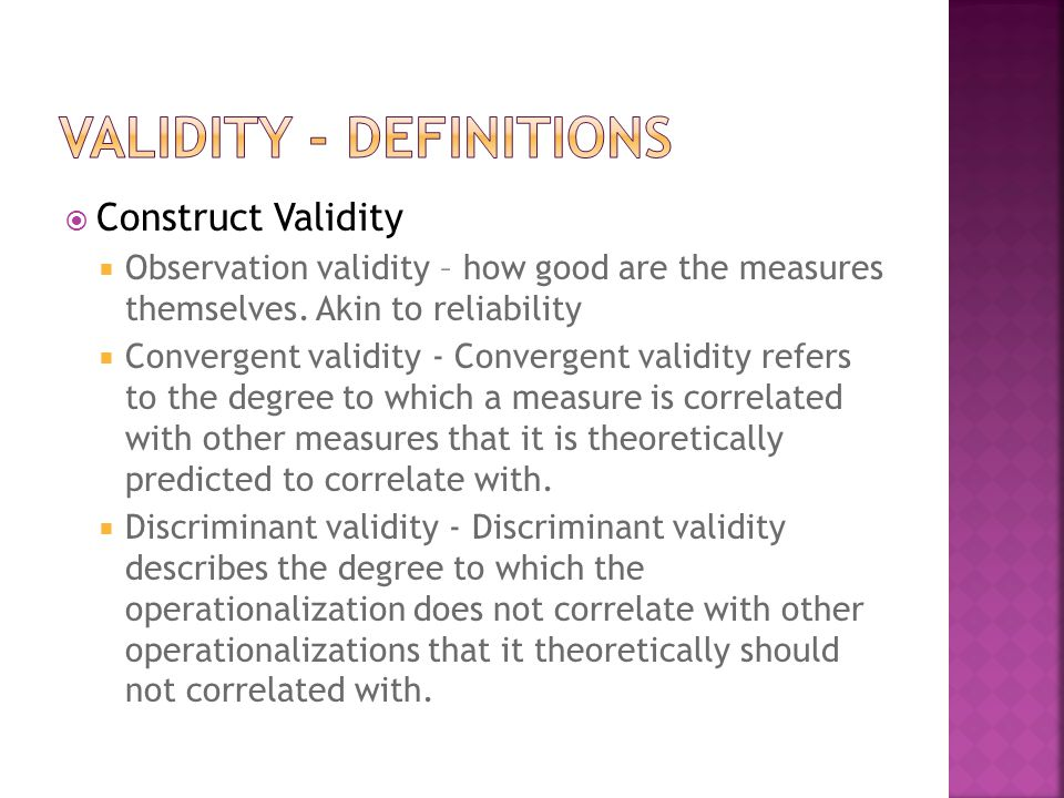  Construct Validity  Observation validity – how good are the measures themselves. Akin to reliability  Convergent validity - Convergent validity re