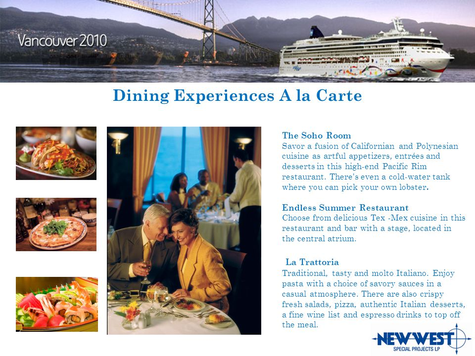 Dining Experiences A la Carte The Soho Room Savor a fusion of Californian and Polynesian cuisine as artful appetizers, entr é es and desserts in this high-end Pacific Rim restaurant.