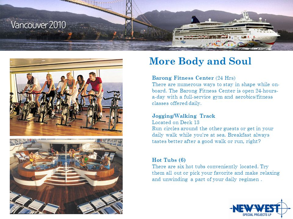 More Body and Soul Barong Fitness Center (24 Hrs) There are numerous ways to stay in shape while on- board.