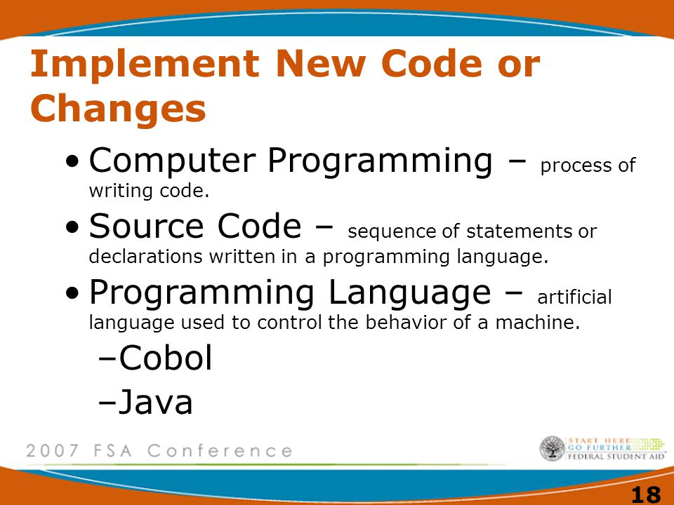 18 Implement New Code or Changes Computer Programming – process of writing code.