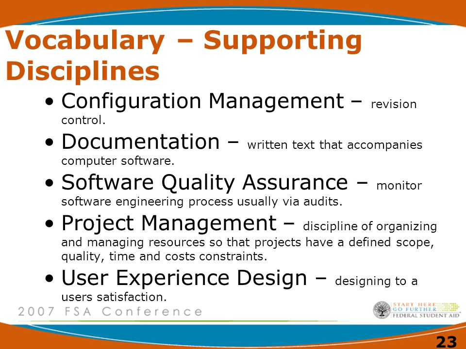 23 Vocabulary – Supporting Disciplines Configuration Management – revision control. Documentation – written text that accompanies computer software. S