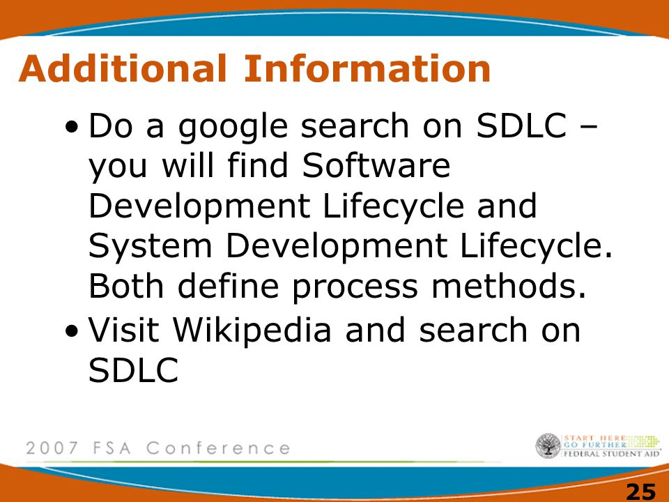 25 Additional Information Do a google search on SDLC – you will find Software Development Lifecycle and System Development Lifecycle. Both define proc