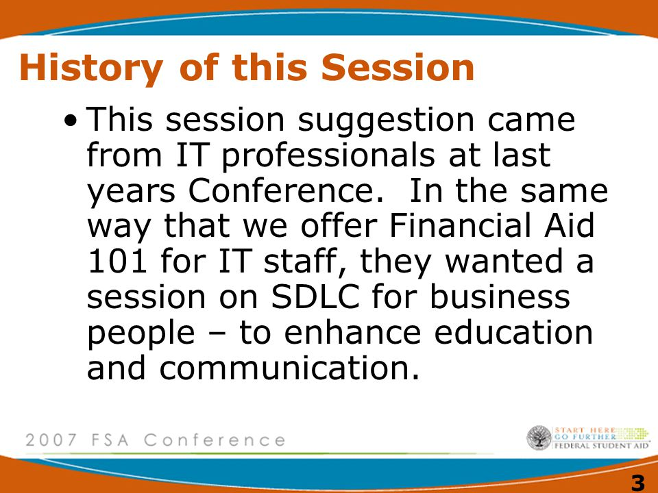 3 History of this Session This session suggestion came from IT professionals at last years Conference. In the same way that we offer Financial Aid 101