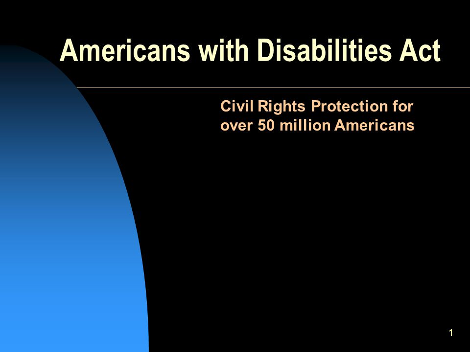 1 Americans with Disabilities Act Civil Rights Protection for over 50 million Americans