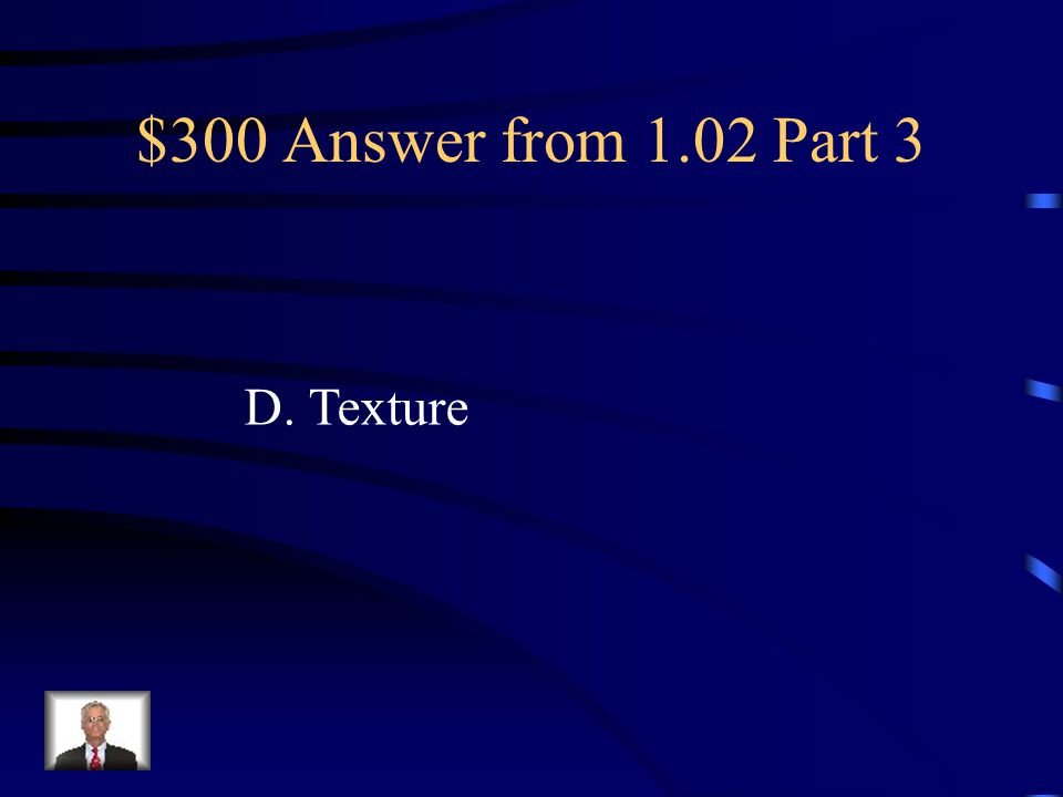 """$300 Question from 1.02 Part 3 Used to convey a """"visual"""" sense of feel. A. Line B. Shapes C. Mass D. Texture"""
