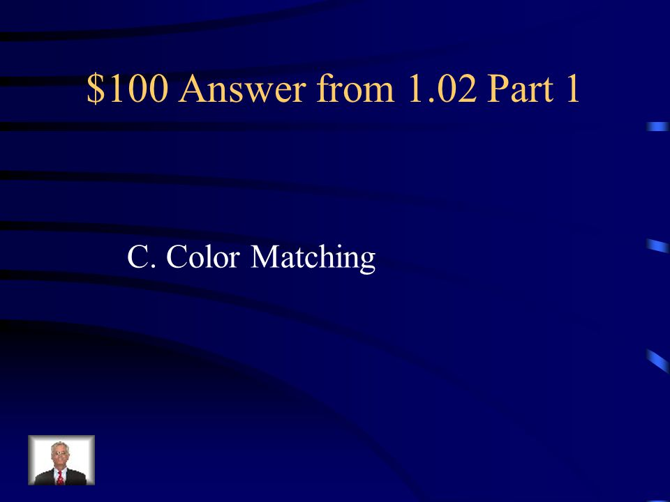 $100 Question 1.02 Part 1 The process matching the colors produced on the computer screen to the colors that can be printed on paper using ink to ensure the printed publication looks as much like the on-screen publication as possible A.