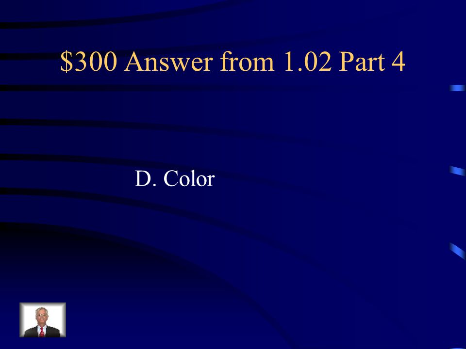 $300 Question from 1.02 Part 4 Used to evoke emotion and action; adds or detracts attention: A. Mass B. Texture C. Shapes D. Color