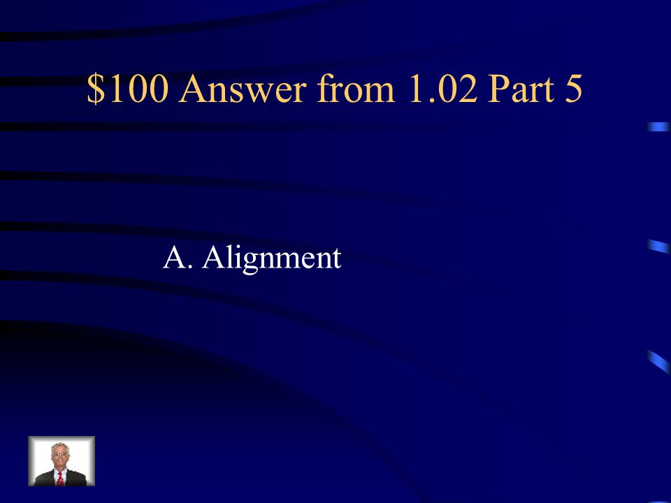 $100 Question from 1.02 Part 5 Relationship of elements in a pattern or grid is: A. Alignment B. Balance C. Contrast D. White Space