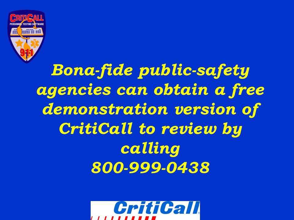 Bona-fide public-safety agencies can obtain a free demonstration version of CritiCall to review by calling 800-999-0438