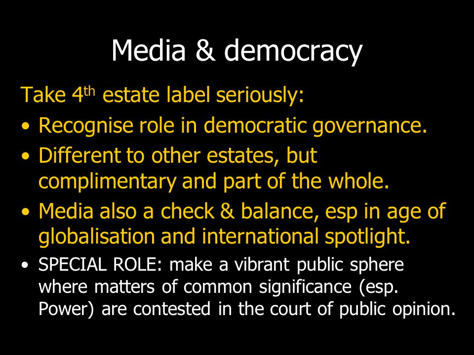 Take 4 th estate label seriously: Recognise role in democratic governance.