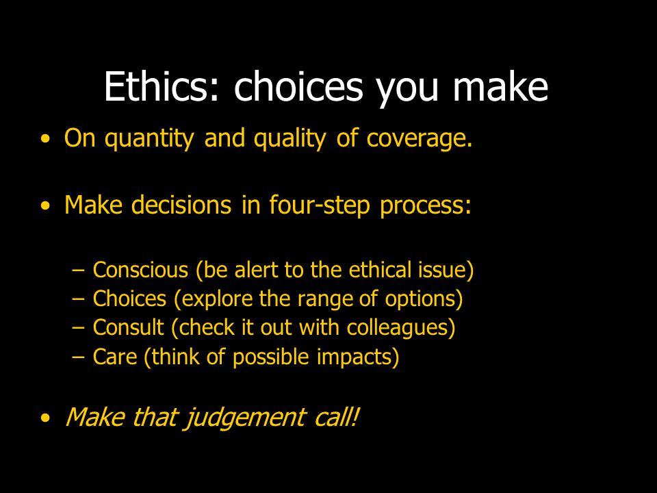 Ethics: choices you make On quantity and quality of coverage.