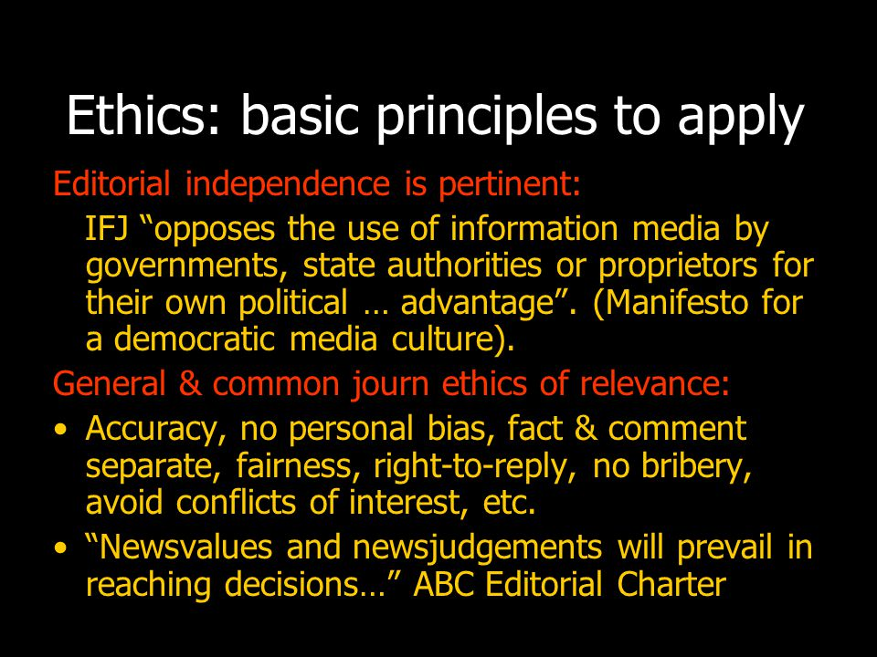 Ethics: specific principles for polls Not only news , but ads and other content too, Pluralism obligation, Defamation needs dealing with, Access and openness to complaint, What is reasonable access and equitable treatment.