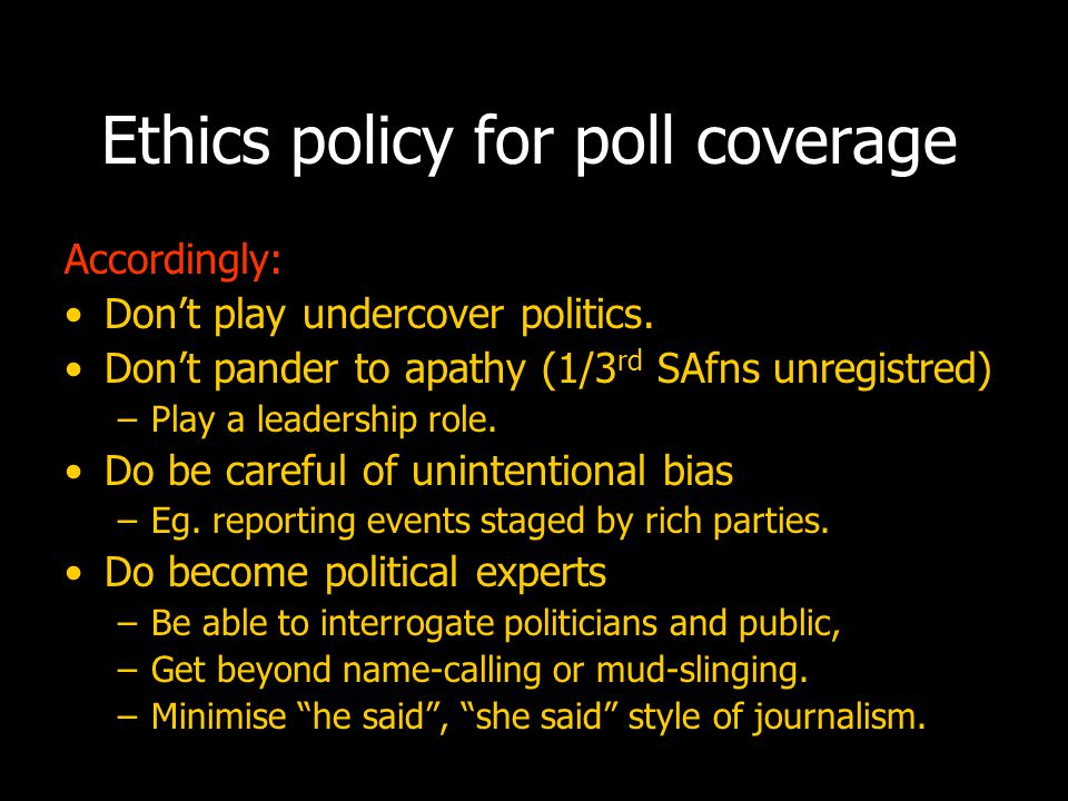 From policy to strategy Ethical coverage will face interference from: Governments Politicians Party supporters Police and security Owners (incl govt owners)