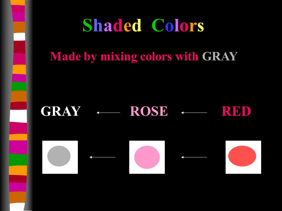 Made by mixing colors with GRAY Shaded Colors REDROSEGRAY