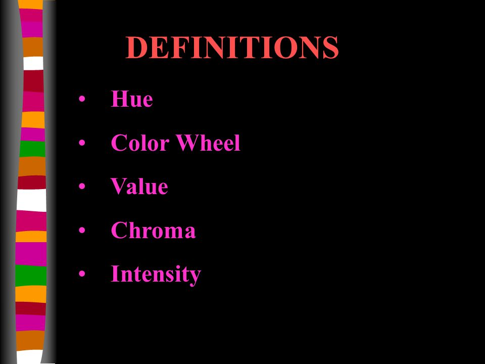 DEFINITIONS Hue Color Wheel Value Chroma Intensity