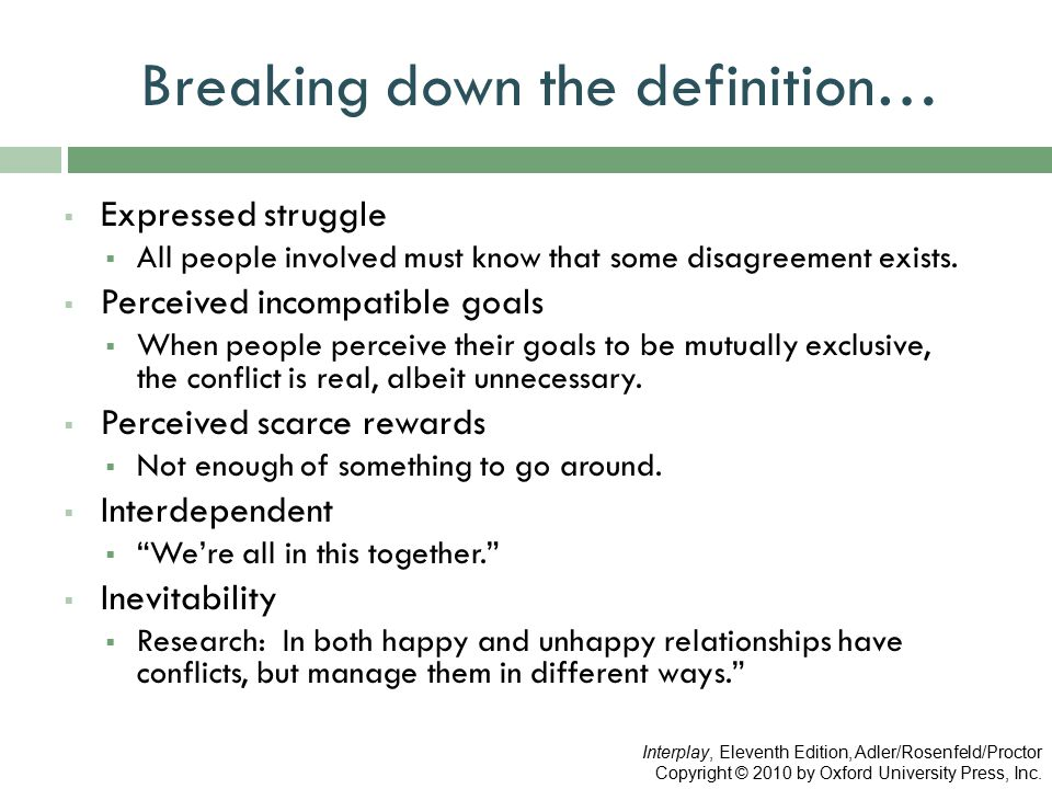 Breaking down the definition…  Expressed struggle  All people involved must know that some disagreement exists.  Perceived incompatible goals  Whe