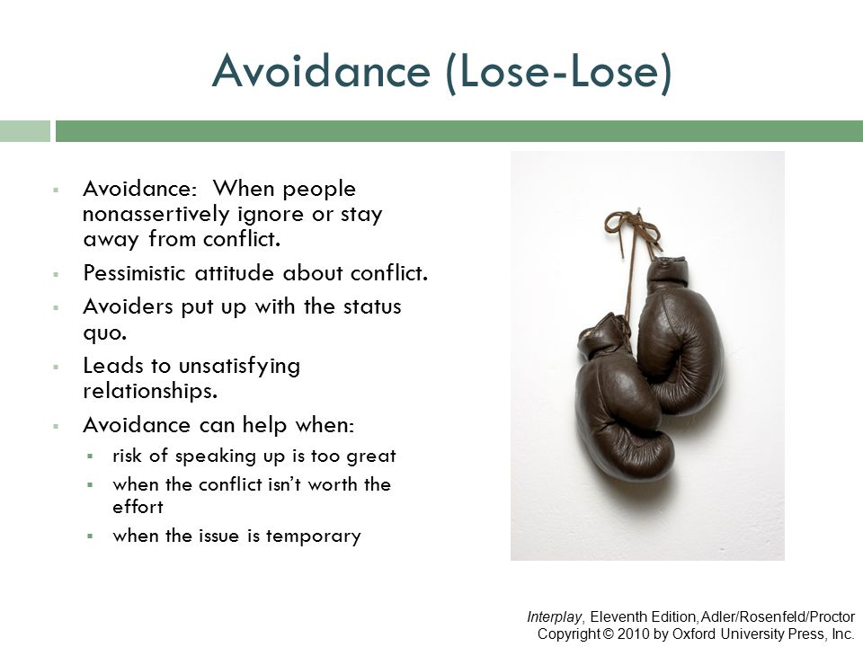 Avoidance (Lose-Lose)  Avoidance: When people nonassertively ignore or stay away from conflict.  Pessimistic attitude about conflict.  Avoiders put