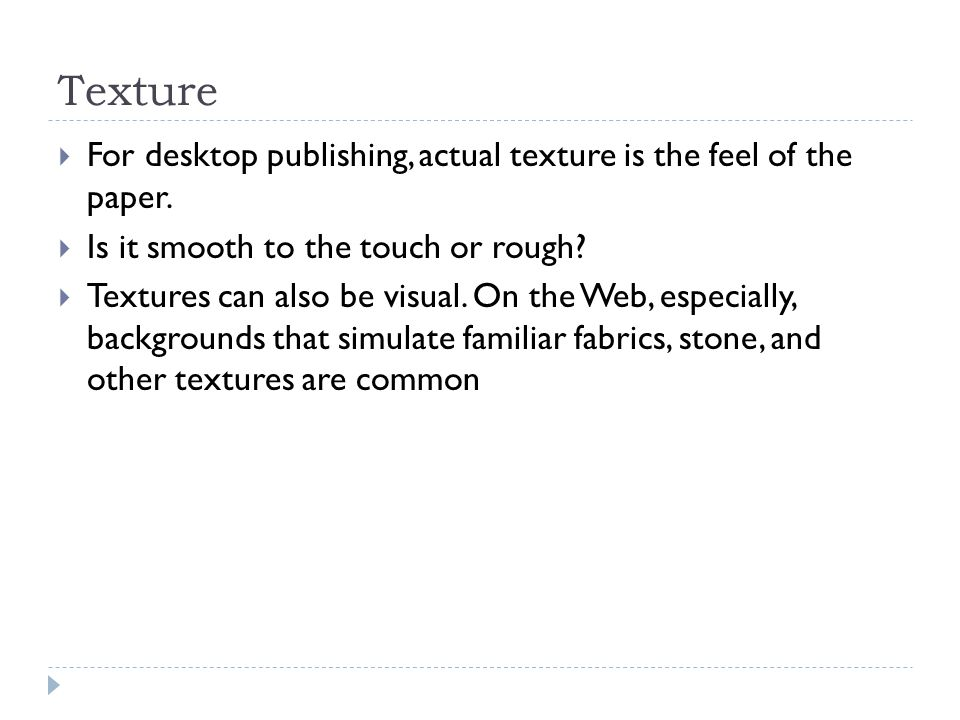 Texture  For desktop publishing, actual texture is the feel of the paper.