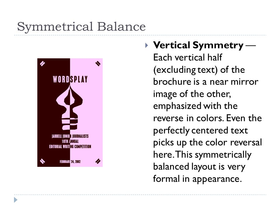 Symmetrical Balance  Vertical Symmetry — Each vertical half (excluding text) of the brochure is a near mirror image of the other, emphasized with the reverse in colors.