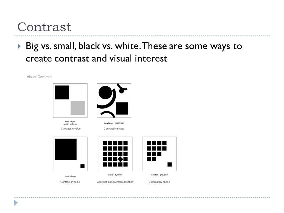 Contrast  Big vs. small, black vs. white.