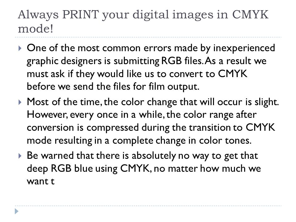 Always PRINT your digital images in CMYK mode.