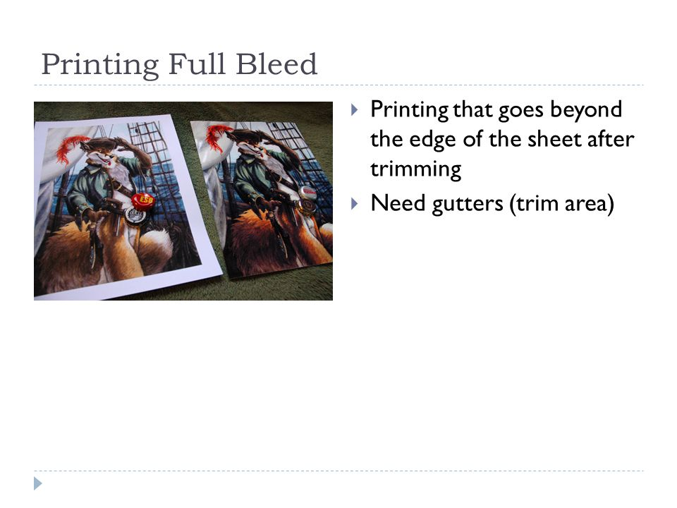 Printing Full Bleed  Printing that goes beyond the edge of the sheet after trimming  Need gutters (trim area)