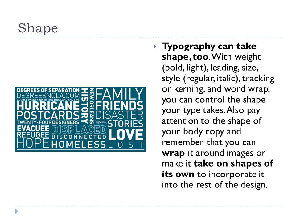 Shape  Typography can take shape, too.