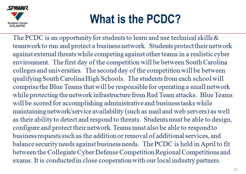 22 What is the PCDC? The PCDC is an opportunity for students to learn and use technical skills & teamwork to run and protect a business network. Stude