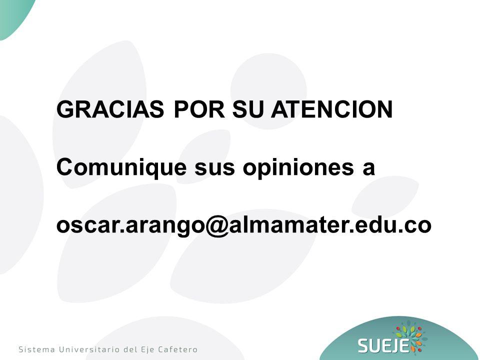 GRACIAS POR SU ATENCION Comunique sus opiniones a oscar.arango@almamater.edu.co