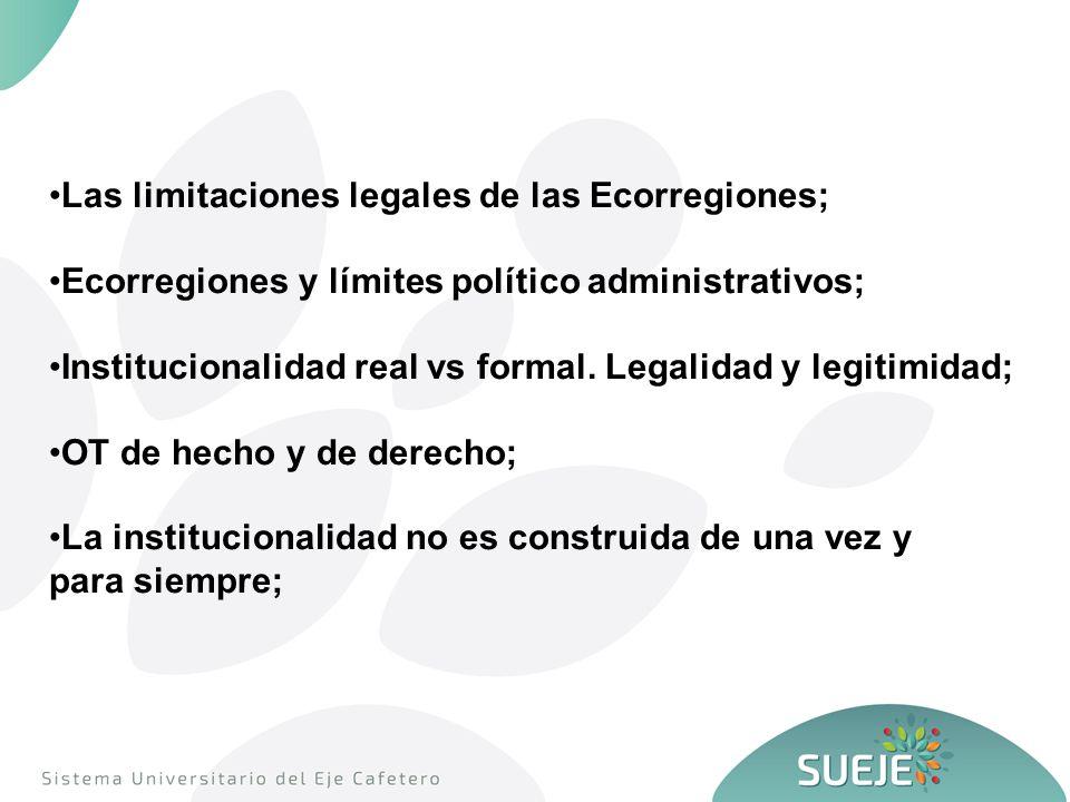 Las limitaciones legales de las Ecorregiones; Ecorregiones y límites político administrativos; Institucionalidad real vs formal.
