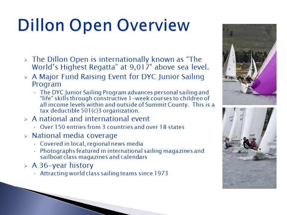  The Dillon Open is internationally known as The World's Highest Regatta at 9,017' above sea level.
