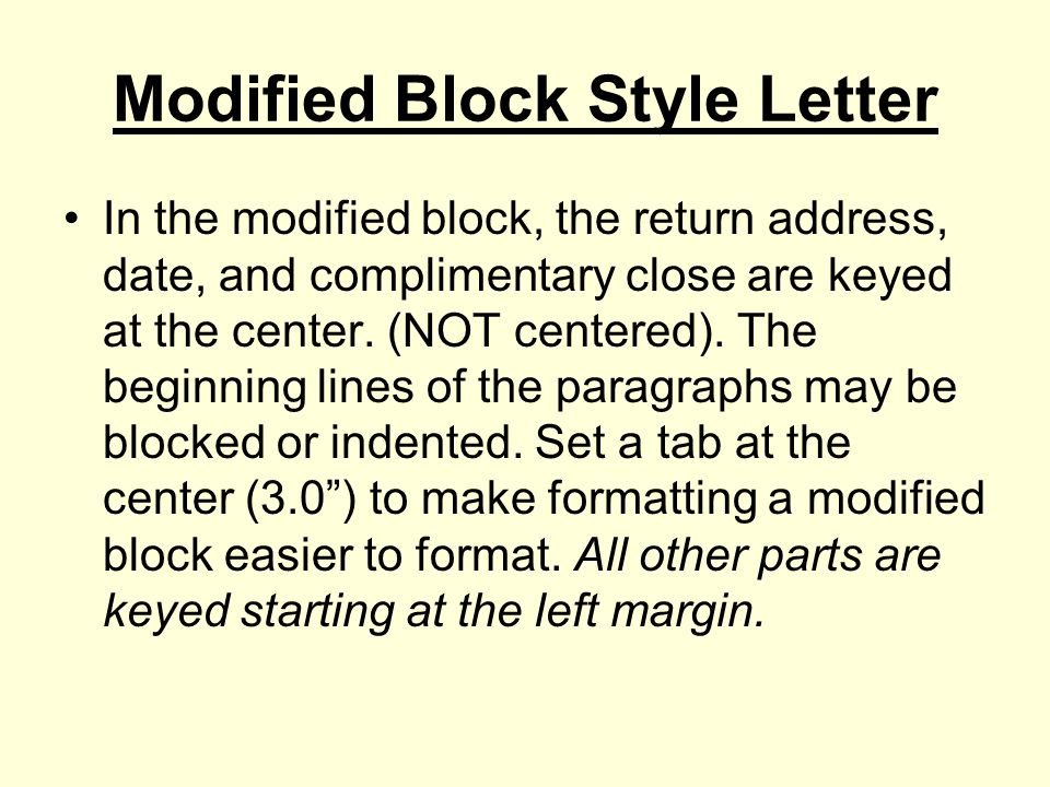 Modified Block Style Letter In the modified block, the return address, date, and complimentary close are keyed at the center.