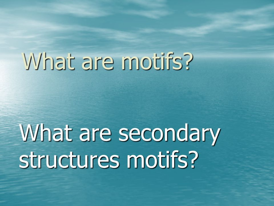 What are secondary structures motifs? What are motifs?