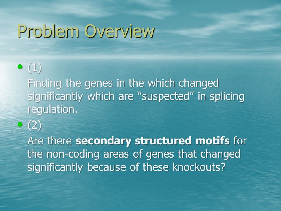 Problem Overview (1) (1) Finding the genes in the which changed significantly which are suspected in splicing regulation.