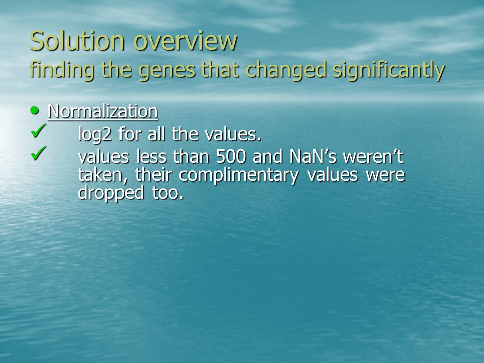 Solution overview finding the genes that changed significantly Normalization Normalization log2 for all the values.