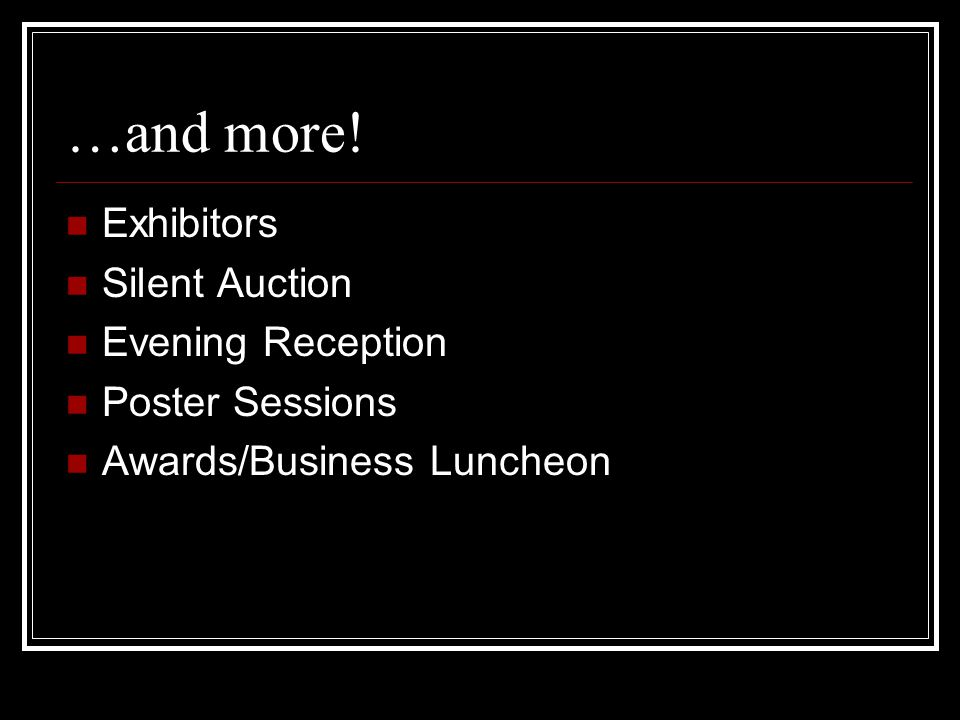 …and more! Exhibitors Silent Auction Evening Reception Poster Sessions Awards/Business Luncheon