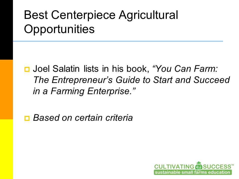 "Best Centerpiece Agricultural Opportunities  Joel Salatin lists in his book, ""You Can Farm: The Entrepreneur's Guide to Start and Succeed in a Farmin"