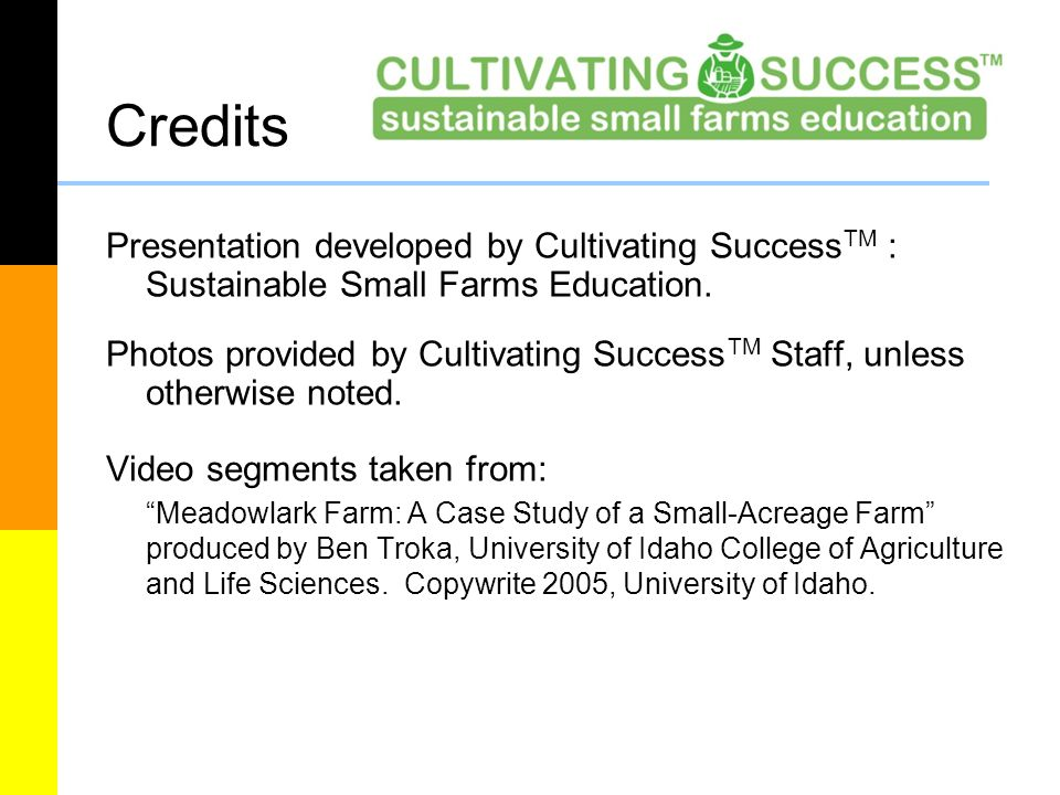 Credits Presentation developed by Cultivating Success TM : Sustainable Small Farms Education. Photos provided by Cultivating Success TM Staff, unless