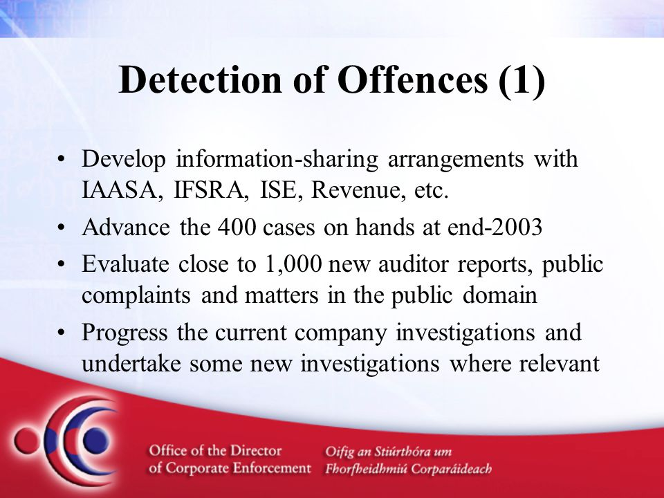 Detection of Offences (1) Develop information-sharing arrangements with IAASA, IFSRA, ISE, Revenue, etc.