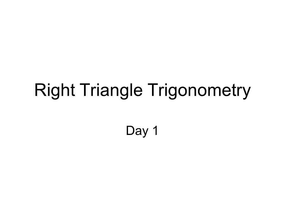 Right Triangle Trigonometry Day 1