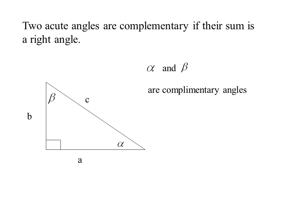 Two acute angles are complementary if their sum is a right angle.
