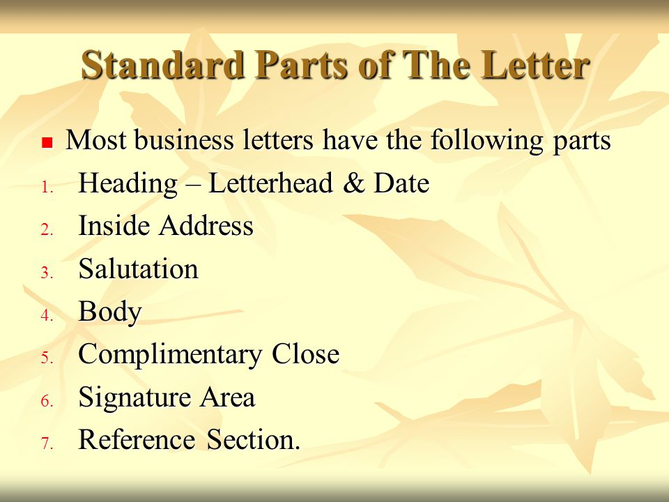 Standard Parts of The Letter Most business letters have the following parts Most business letters have the following parts 1. Heading – Letterhead & D