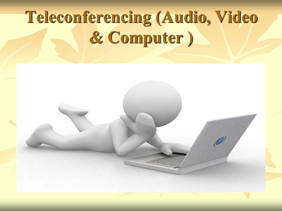 Teleconferencing (Audio, Video & Computer )