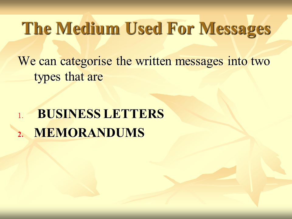 BUSNIESS LETTERS The medium most often used for written messages to persons outside your organization is called as BUSINESS LETTERS.
