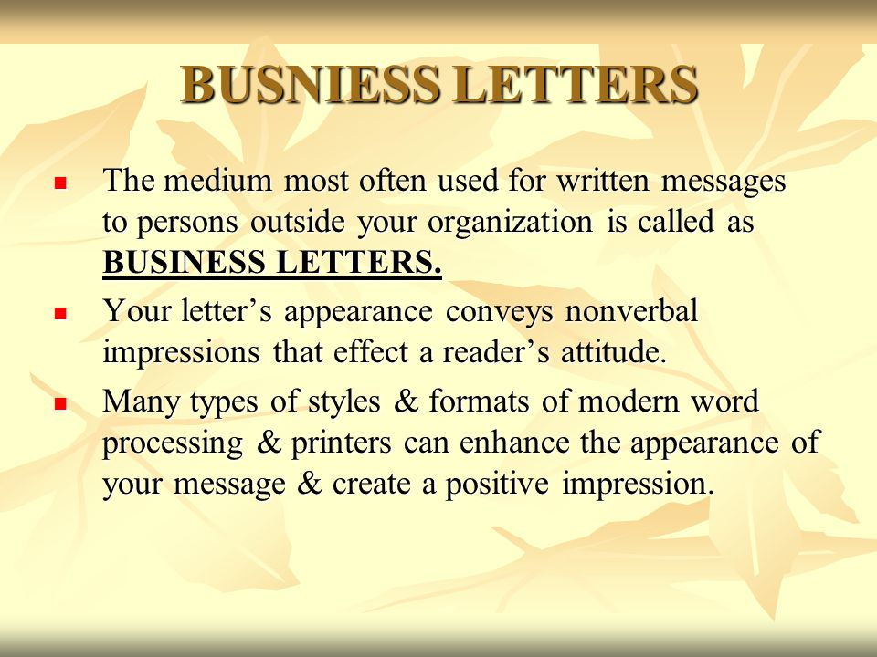 BUSNIESS LETTERS The medium most often used for written messages to persons outside your organization is called as BUSINESS LETTERS. The medium most o