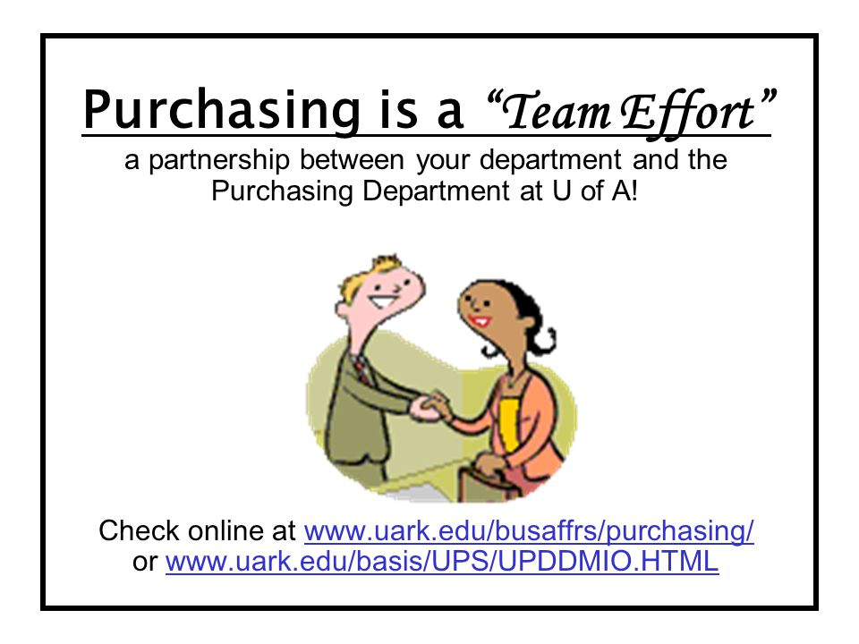 Purchasing is a Team Effort a partnership between your department and the Purchasing Department at U of A.