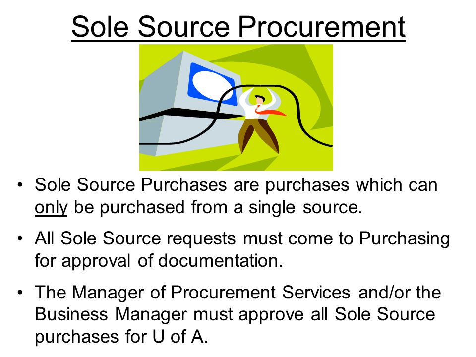 Sole Source Procurement Sole Source Purchases are purchases which can only be purchased from a single source.