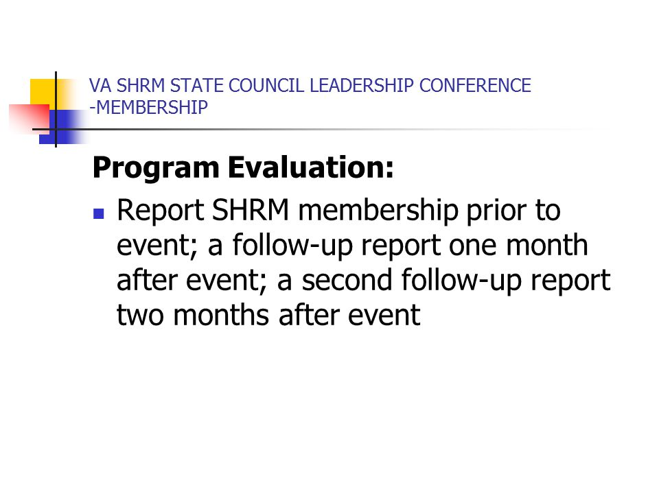 VA SHRM STATE COUNCIL LEADERSHIP CONFERENCE -MEMBERSHIP Program Evaluation: Report SHRM membership prior to event; a follow-up report one month after event; a second follow-up report two months after event