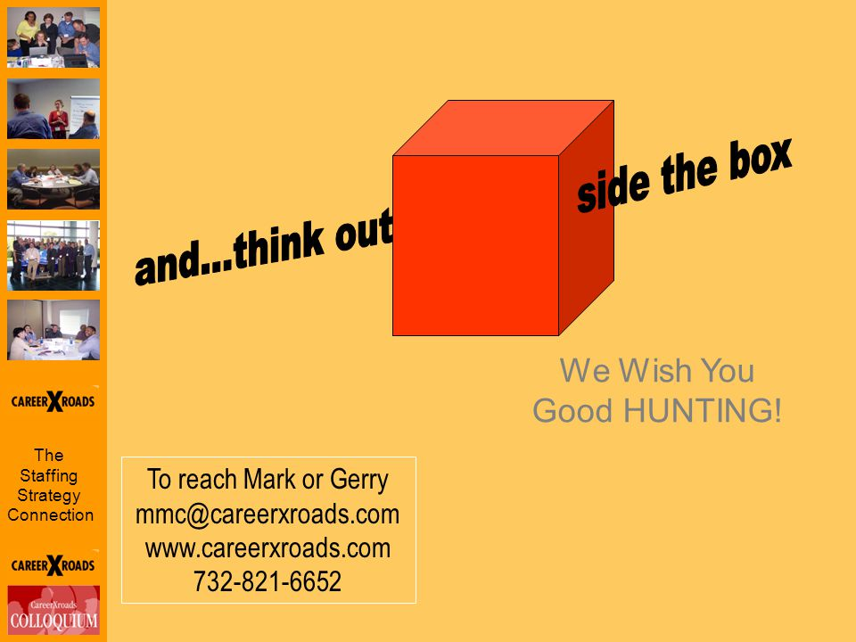 The Staffing Strategy Connection We Wish You Good HUNTING! To reach Mark or Gerry mmc@careerxroads.com www.careerxroads.com 732-821-6652